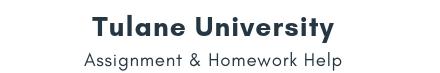 Tulane University Assignment &Homework Help